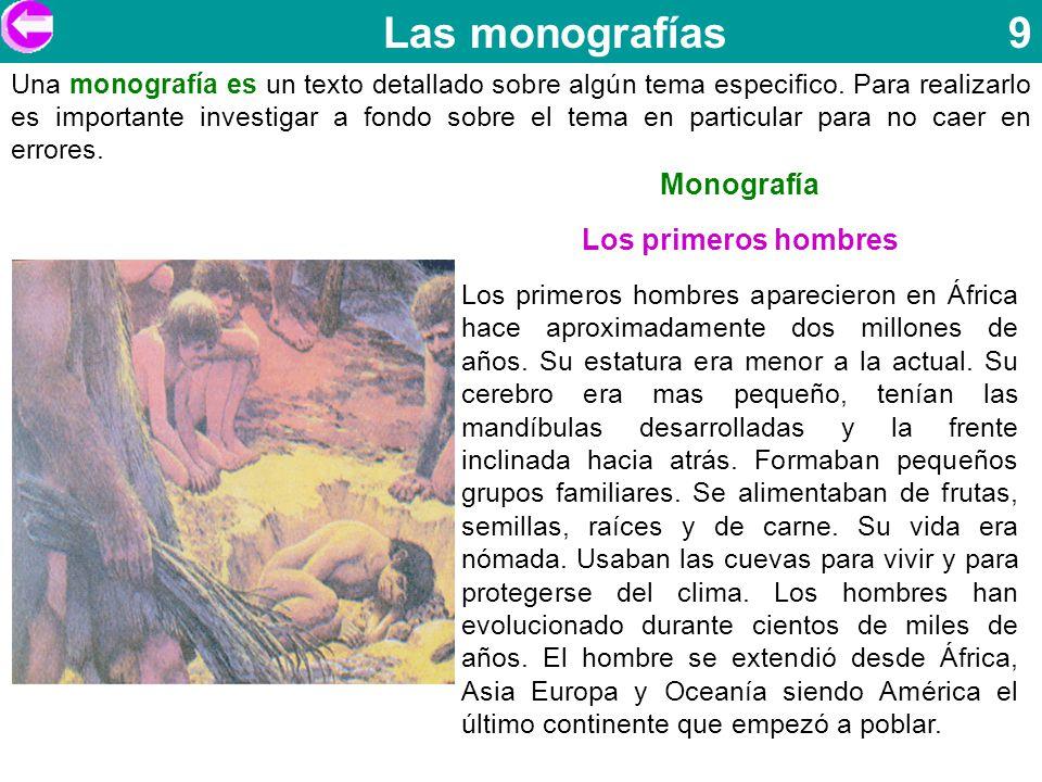 Las monografías 9 Una monografía es un texto detallado sobre algún tema especifico. Para realizarlo es importante investigar a fondo sobre el tema en