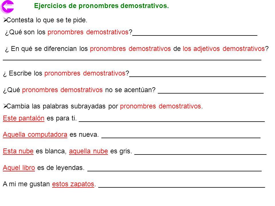 Ejercicios de pronombres demostrativos. Contesta lo que se te pide. ¿Qué son los pronombres demostrativos?_________________________________ ¿ En qué s
