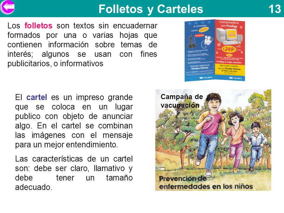 Folletos y Carteles 13 Los folletos son textos sin encuadernar formados por una o varias hojas que contienen información sobre temas de interés; algun