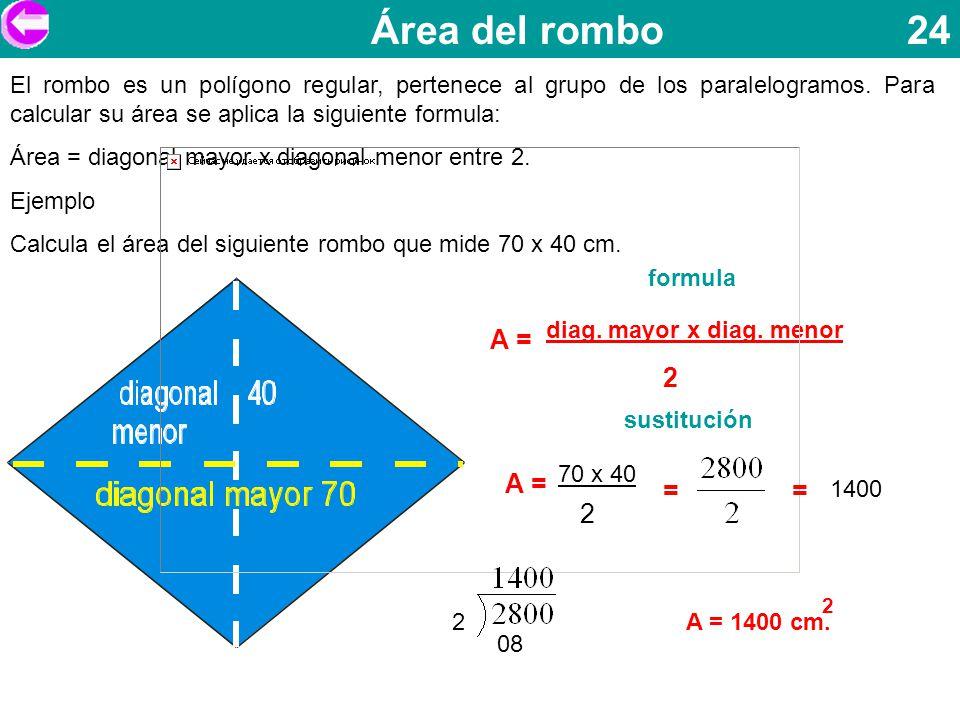 Área del rombo 24 El rombo es un polígono regular, pertenece al grupo de los paralelogramos. Para calcular su área se aplica la siguiente formula: Áre