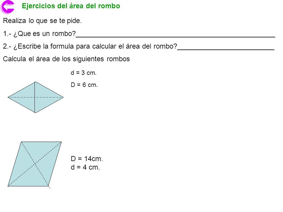 Ejercicios del área del rombo Realiza lo que se te pide. 1.- ¿Que es un rombo?___________________________________________________ 2.- ¿Escribe la form