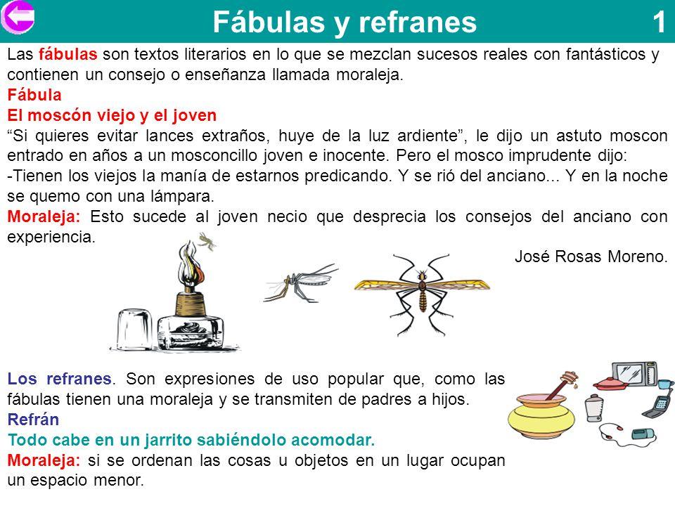 Fábulas y refranes 1 Las fábulas son textos literarios en lo que se mezclan sucesos reales con fantásticos y contienen un consejo o enseñanza llamada