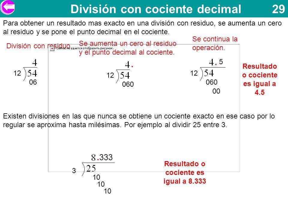 División con cociente decimal 29 Para obtener un resultado mas exacto en una división con residuo, se aumenta un cero al residuo y se pone el punto de