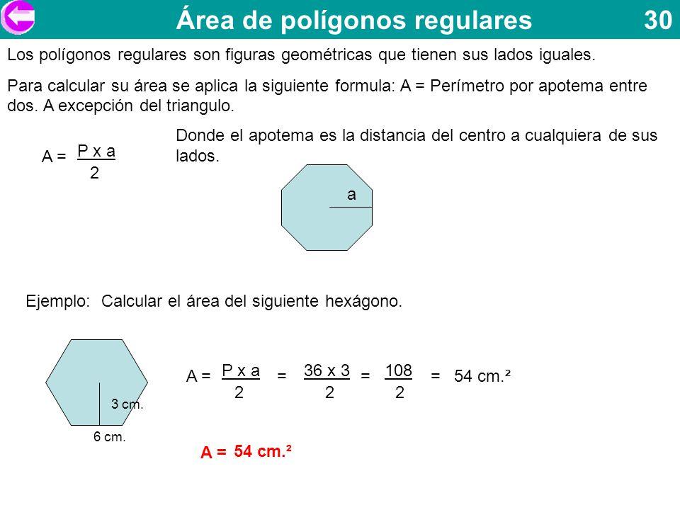 Área de polígonos regulares 30 Los polígonos regulares son figuras geométricas que tienen sus lados iguales. Para calcular su área se aplica la siguie