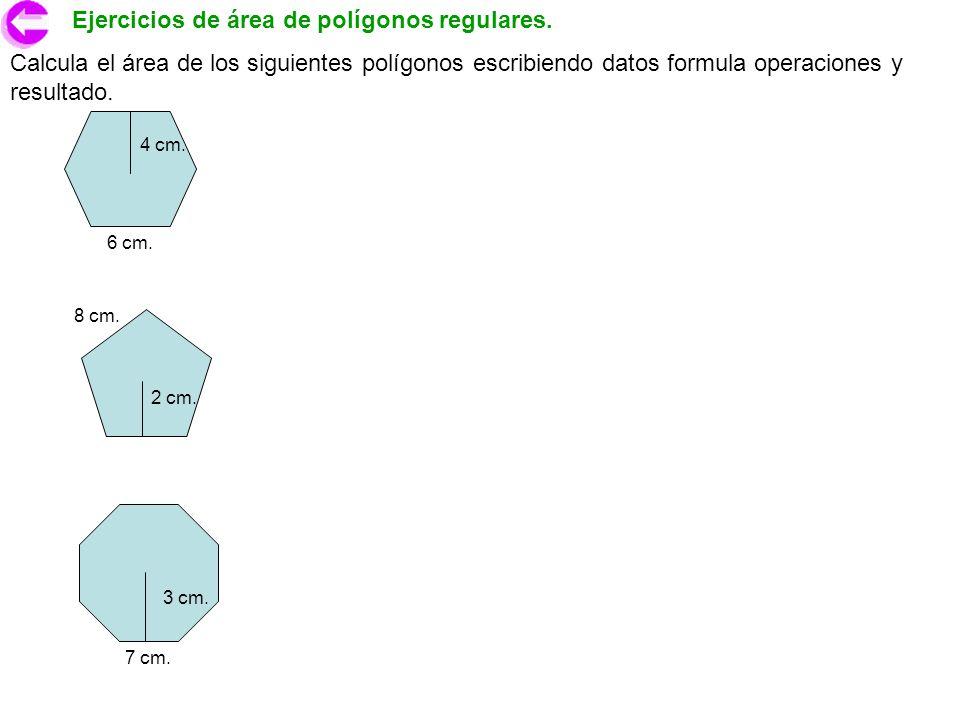 Ejercicios de área de polígonos regulares. Calcula el área de los siguientes polígonos escribiendo datos formula operaciones y resultado. 3 cm. 7 cm.