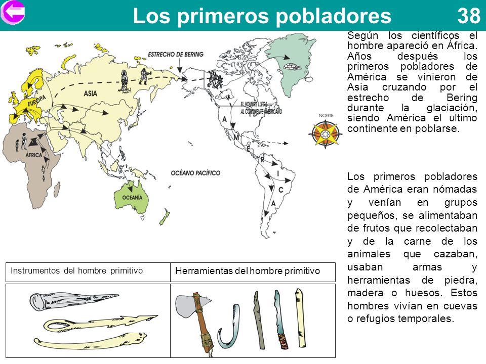 Instrumentos del hombre primitivo Herramientas del hombre primitivo Los primeros pobladores 38 Según los científicos el hombre apareció en África. Año