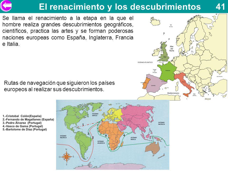 El renacimiento y los descubrimientos 41 Se llama el renacimiento a la etapa en la que el hombre realiza grandes descubrimientos geográficos, científi