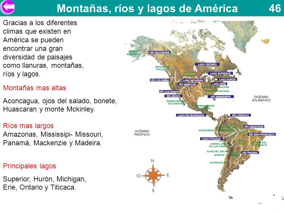 Montañas, ríos y lagos de América 46 Gracias a los diferentes climas que existen en América se pueden encontrar una gran diversidad de paisajes como l