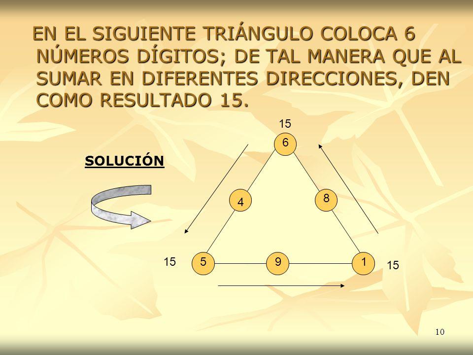 10 EN EL SIGUIENTE TRIÁNGULO COLOCA 6 NÚMEROS DÍGITOS; DE TAL MANERA QUE AL SUMAR EN DIFERENTES DIRECCIONES, DEN COMO RESULTADO 15. EN EL SIGUIENTE TR