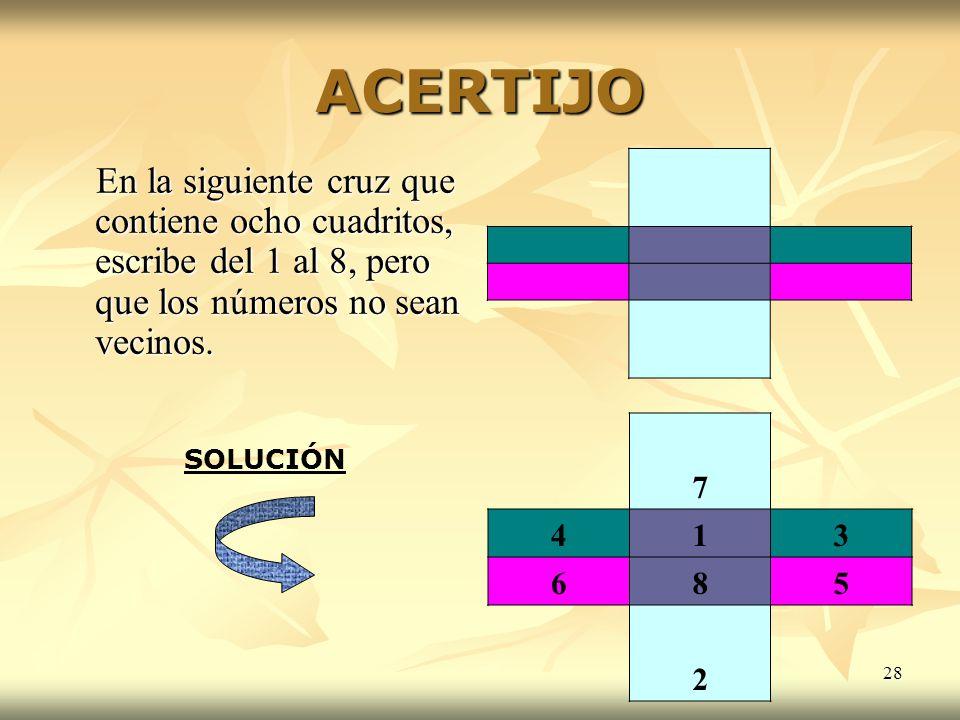 28 ACERTIJO En la siguiente cruz que contiene ocho cuadritos, escribe del 1 al 8, pero que los números no sean vecinos. En la siguiente cruz que conti