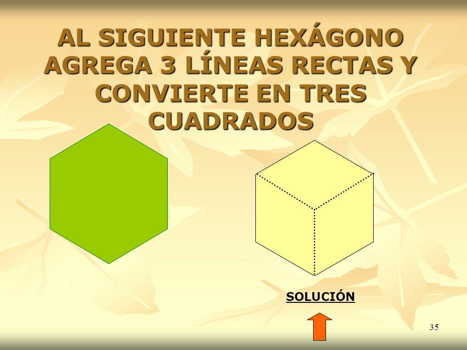 35 AL SIGUIENTE HEXÁGONO AGREGA 3 LÍNEAS RECTAS Y CONVIERTE EN TRES CUADRADOS SOLUCIÓN