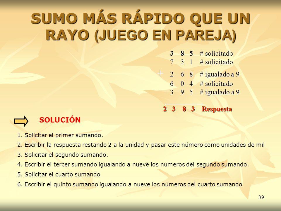 39 SUMO MÁS RÁPIDO QUE UN RAYO (JUEGO EN PAREJA) 3 8 5 # solicitado 3 8 5 # solicitado 7 3 1 # solicitado 7 3 1 # solicitado + 2 6 8 # igualado a 9 +