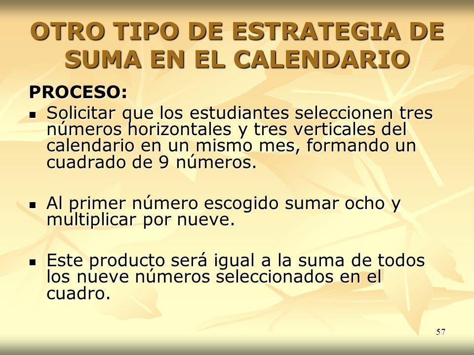 57 OTRO TIPO DE ESTRATEGIA DE SUMA EN EL CALENDARIO PROCESO: Solicitar que los estudiantes seleccionen tres números horizontales y tres verticales del