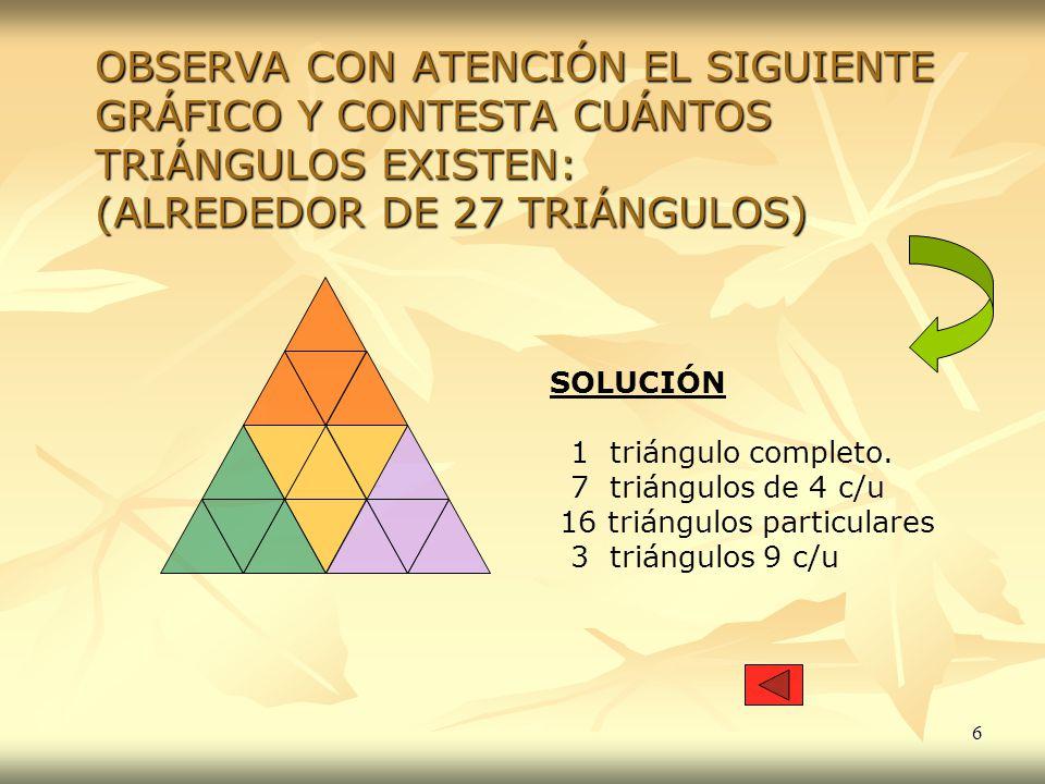 6 OBSERVA CON ATENCIÓN EL SIGUIENTE GRÁFICO Y CONTESTA CUÁNTOS TRIÁNGULOS EXISTEN: (ALREDEDOR DE 27 TRIÁNGULOS) SOLUCIÓN 1 triángulo completo. 7 trián