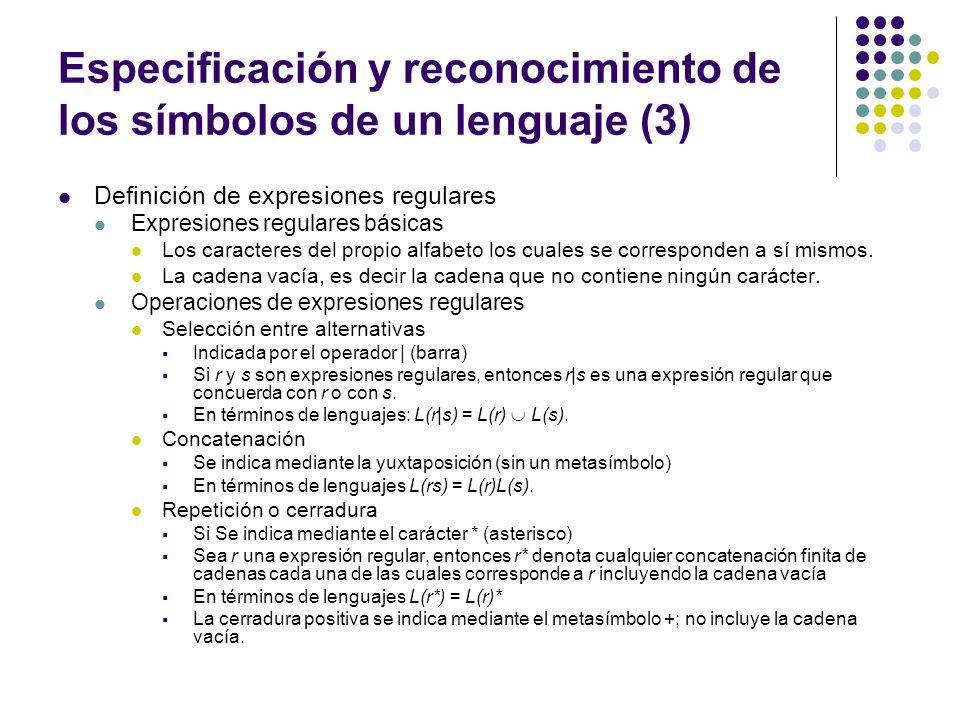 Especificación y reconocimiento de los símbolos de un lenguaje (3) Definición de expresiones regulares Expresiones regulares básicas Los caracteres de
