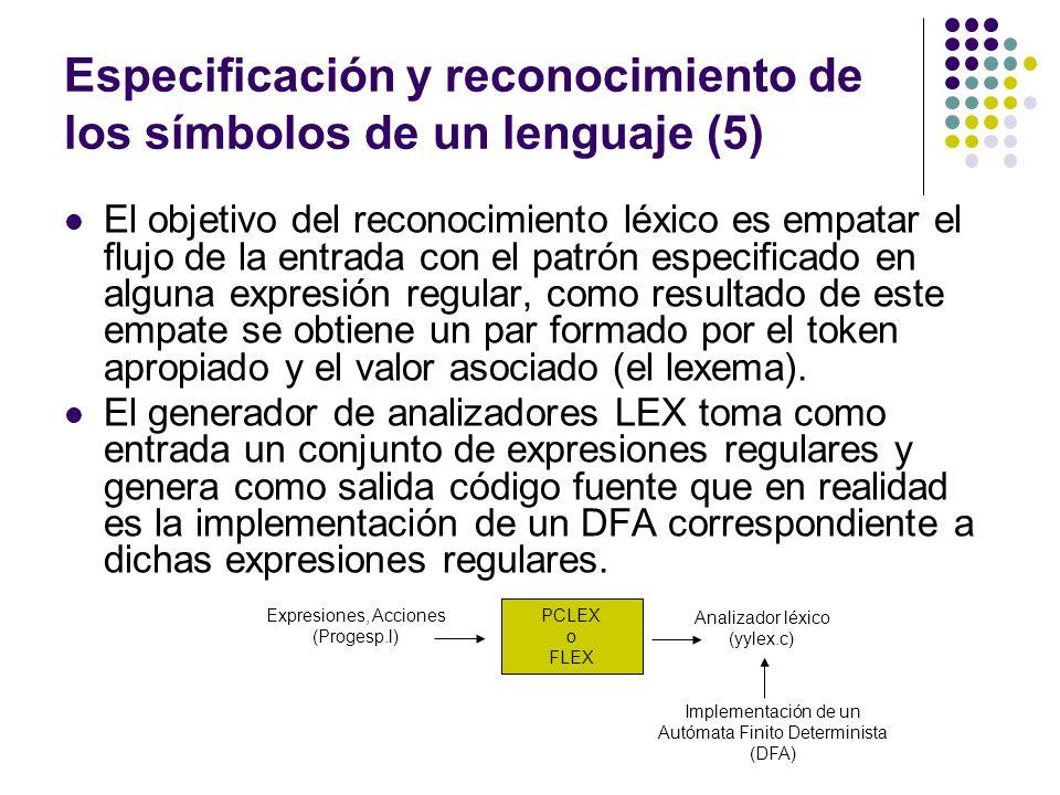 Especificación y reconocimiento de los símbolos de un lenguaje (5) El objetivo del reconocimiento léxico es empatar el flujo de la entrada con el patr