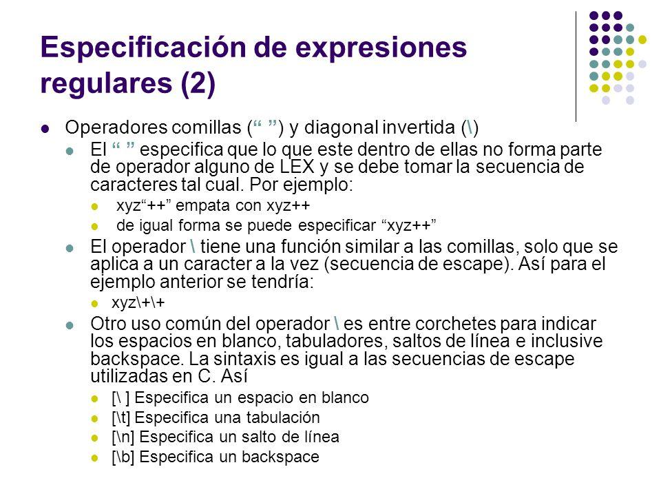 Especificación de expresiones regulares (2) Operadores comillas ( ) y diagonal invertida (\) El especifica que lo que este dentro de ellas no forma pa