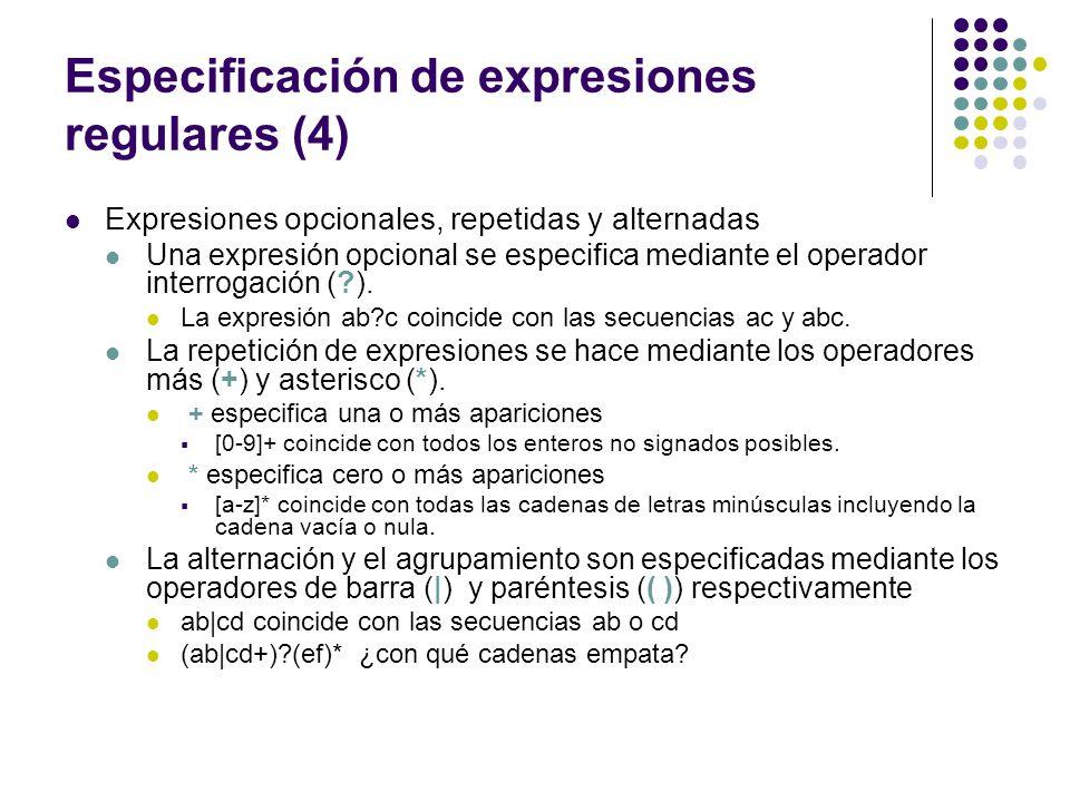 Especificación de expresiones regulares (4) Expresiones opcionales, repetidas y alternadas Una expresión opcional se especifica mediante el operador i