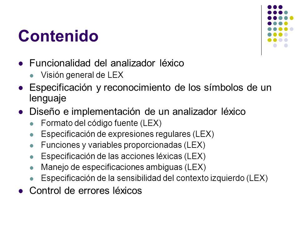 Especificación de las acciones léxicas Las acciones representan la consecuencia de que el analizador léxico haya reconocido un determinado lexema correspondiente a un patrón.