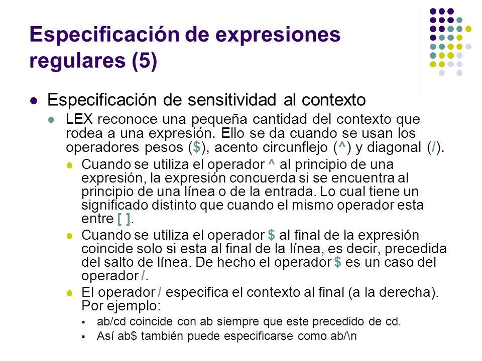 Especificación de expresiones regulares (5) Especificación de sensitividad al contexto LEX reconoce una pequeña cantidad del contexto que rodea a una