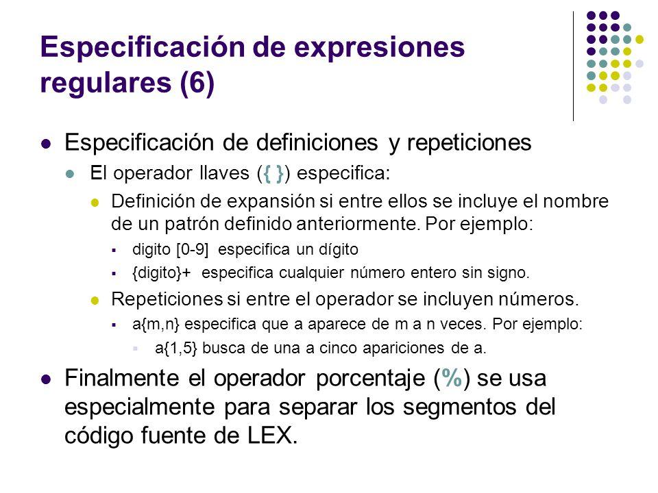 Especificación de expresiones regulares (6) Especificación de definiciones y repeticiones El operador llaves ({ }) especifica: Definición de expansión