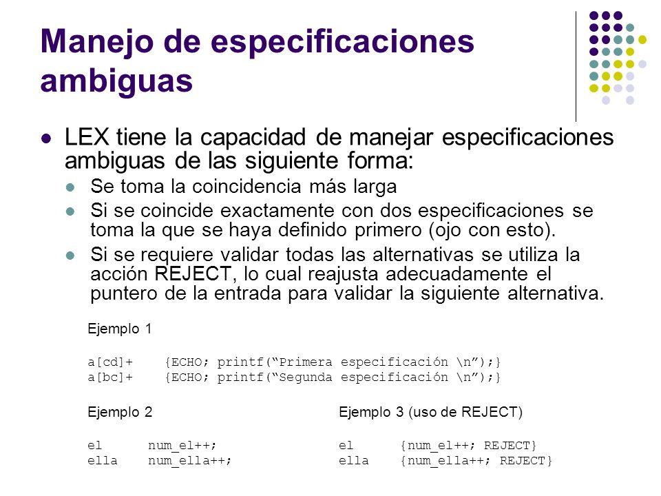 Manejo de especificaciones ambiguas LEX tiene la capacidad de manejar especificaciones ambiguas de las siguiente forma: Se toma la coincidencia más la