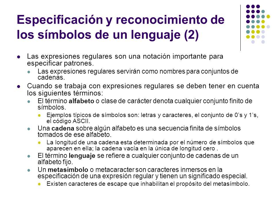 Especificación y reconocimiento de los símbolos de un lenguaje (2) Las expresiones regulares son una notación importante para especificar patrones. La