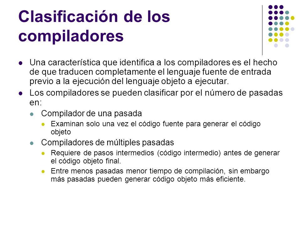 Clasificación de los compiladores Una característica que identifica a los compiladores es el hecho de que traducen completamente el lenguaje fuente de