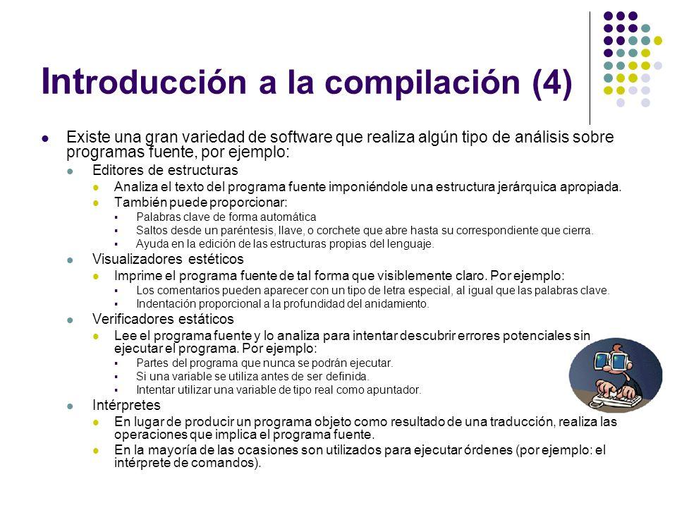 Int roducción a la compilación (4) Existe una gran variedad de software que realiza algún tipo de análisis sobre programas fuente, por ejemplo: Editor