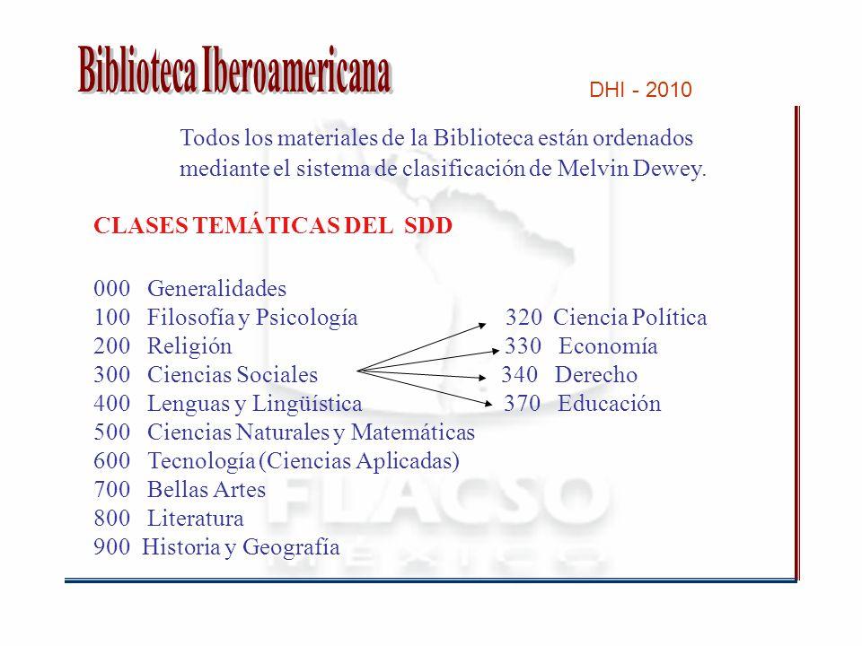DHI - 2010 Todos los materiales de la Biblioteca están ordenados mediante el sistema de clasificación de Melvin Dewey.