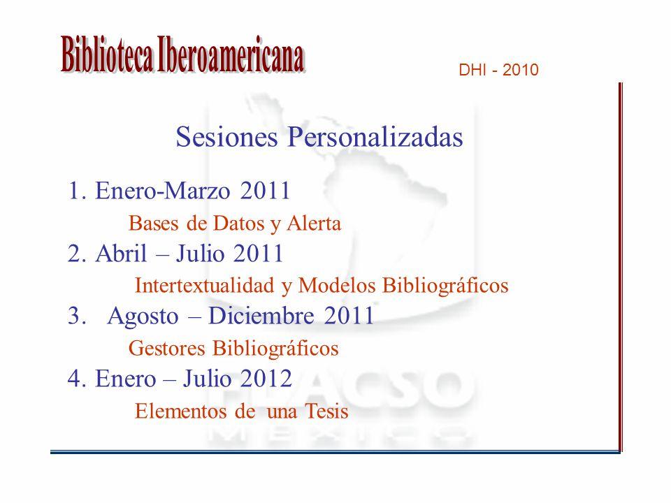 Sesiones Personalizadas 1.Enero-Marzo 2011 Bases de Datos y Alerta 2.Abril – Julio 2011 Intertextualidad y Modelos Bibliográficos 3.
