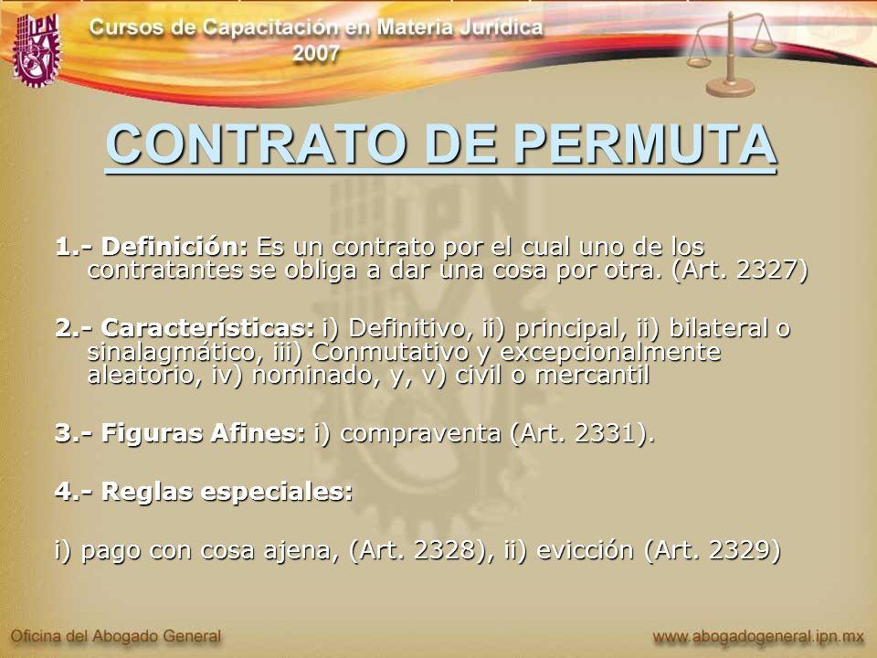 CONTRATO DE PERMUTA 1.- Definición: Es un contrato por el cual uno de los contratantes se obliga a dar una cosa por otra. (Art. 2327) 2.- Característi