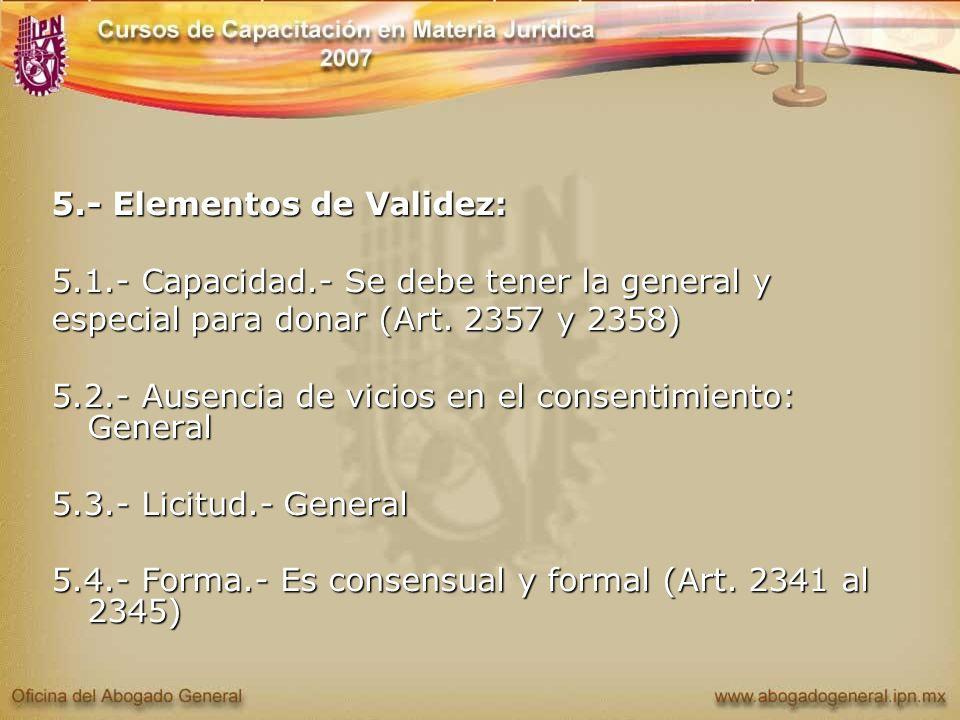 5.- Elementos de Validez: 5.1.- Capacidad.- Se debe tener la general y especial para donar (Art. 2357 y 2358) 5.2.- Ausencia de vicios en el consentim