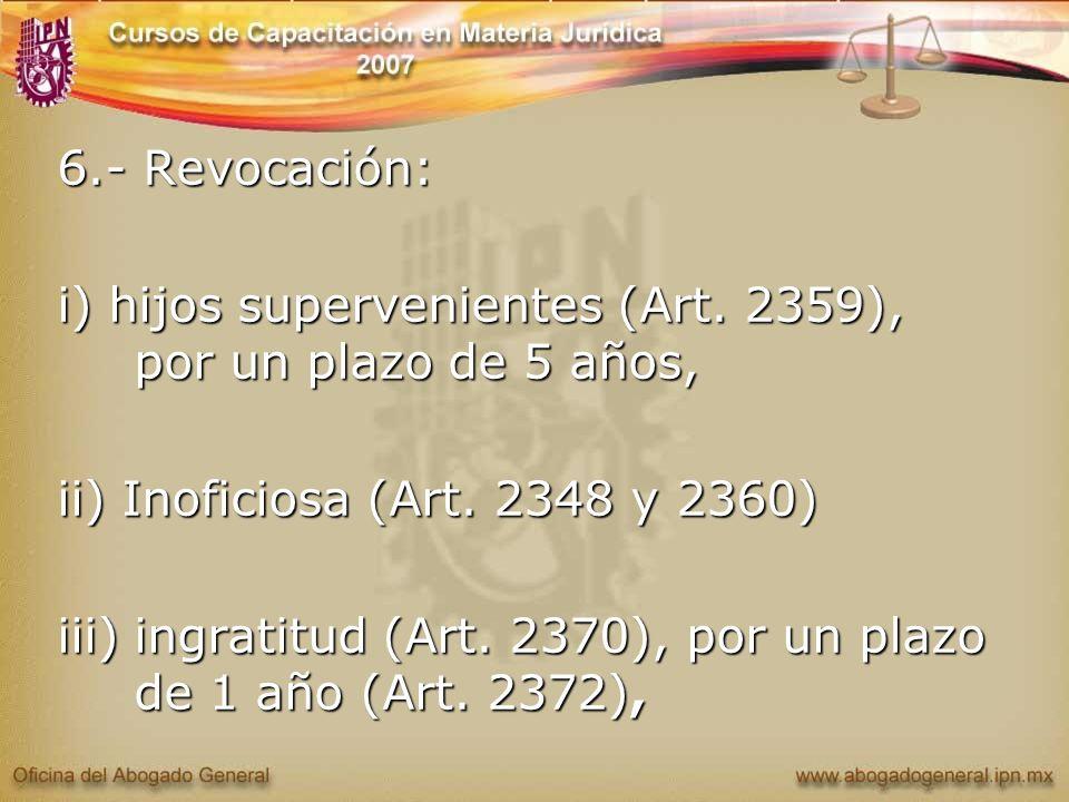 6.- Revocación: i) hijos supervenientes (Art. 2359), por un plazo de 5 años, ii) Inoficiosa (Art. 2348 y 2360) iii) ingratitud (Art. 2370), por un pla