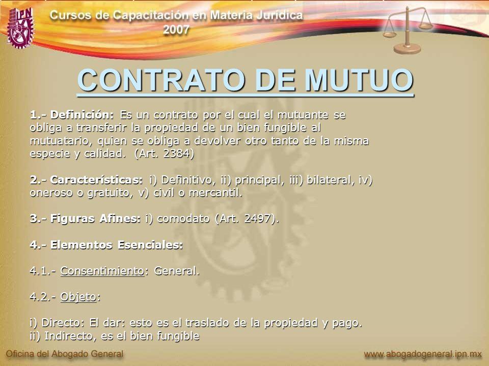CONTRATO DE MUTUO 1.- Definición: Es un contrato por el cual el mutuante se obliga a transferir la propiedad de un bien fungible al mutuatario, quien
