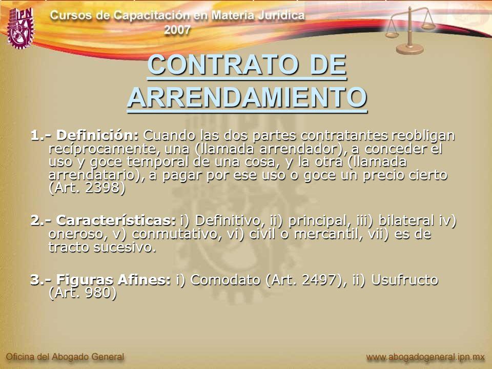 CONTRATO DE ARRENDAMIENTO 1.- Definición: Cuando las dos partes contratantes reobligan recíprocamente, una (llamada arrendador), a conceder el uso y g