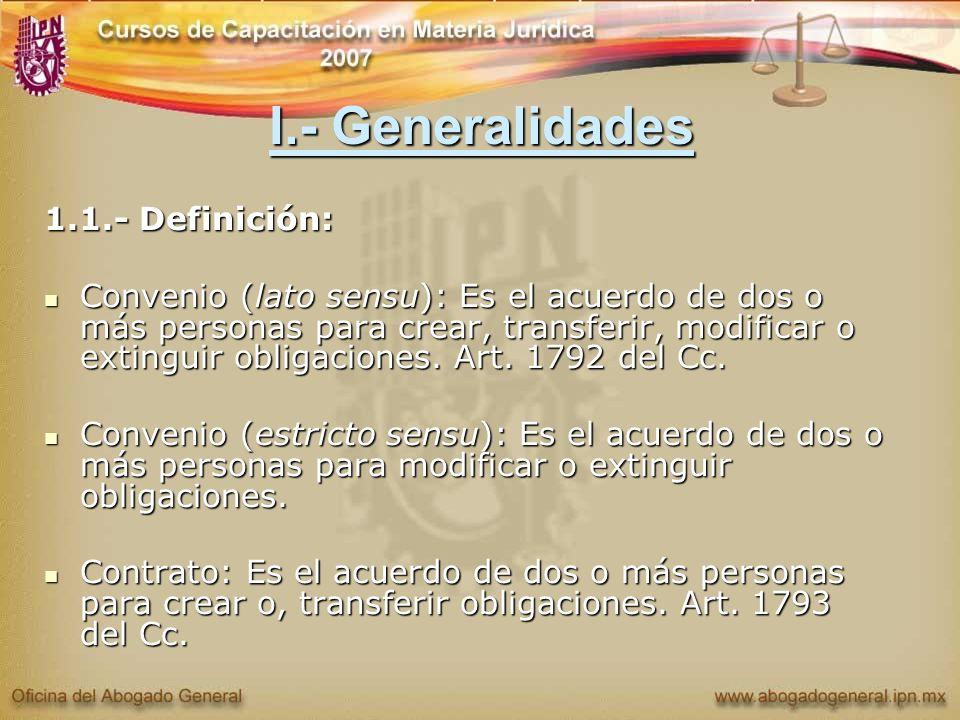 I.- Generalidades 1.1.- Definición: Convenio (lato sensu): Es el acuerdo de dos o más personas para crear, transferir, modificar o extinguir obligacio