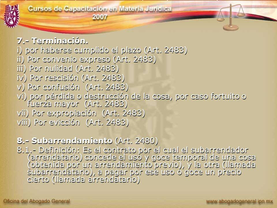 7.- Terminación. i) por haberse cumplido el plazo (Art. 2483) ii) Por convenio expreso (Art. 2483) iii) Por nulidad (Art. 2483) iv) Por rescisión (Art
