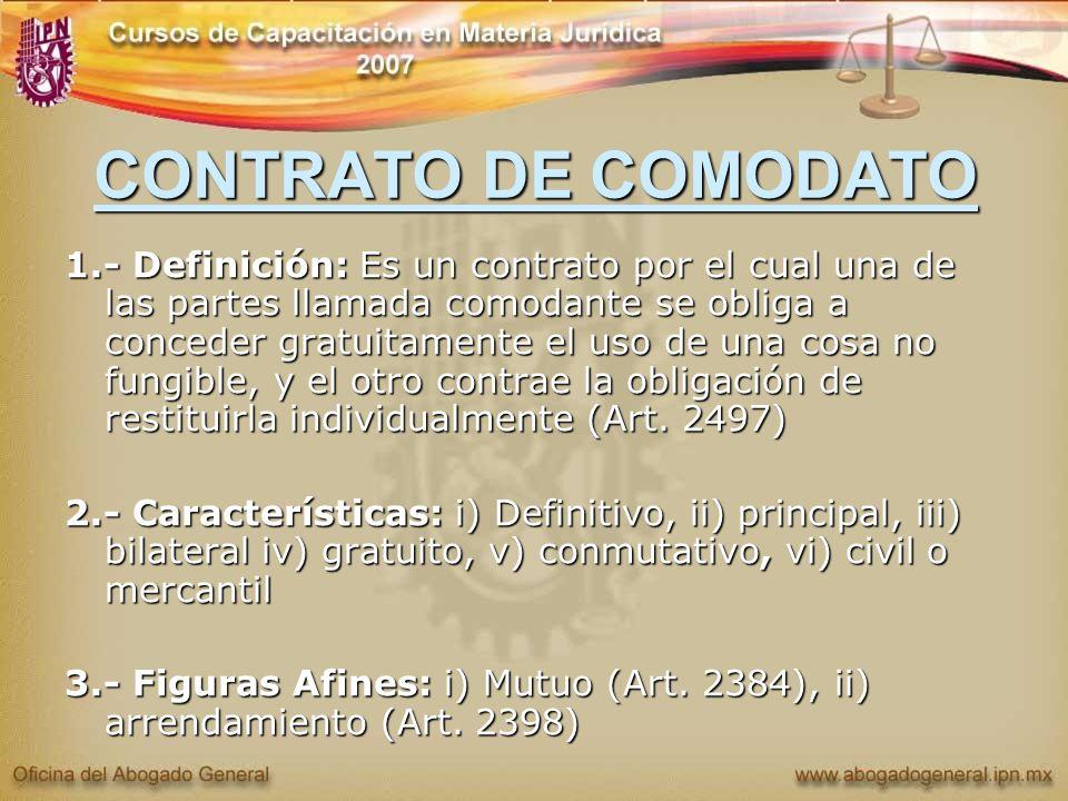 CONTRATO DE COMODATO 1.- Definición: Es un contrato por el cual una de las partes llamada comodante se obliga a conceder gratuitamente el uso de una c