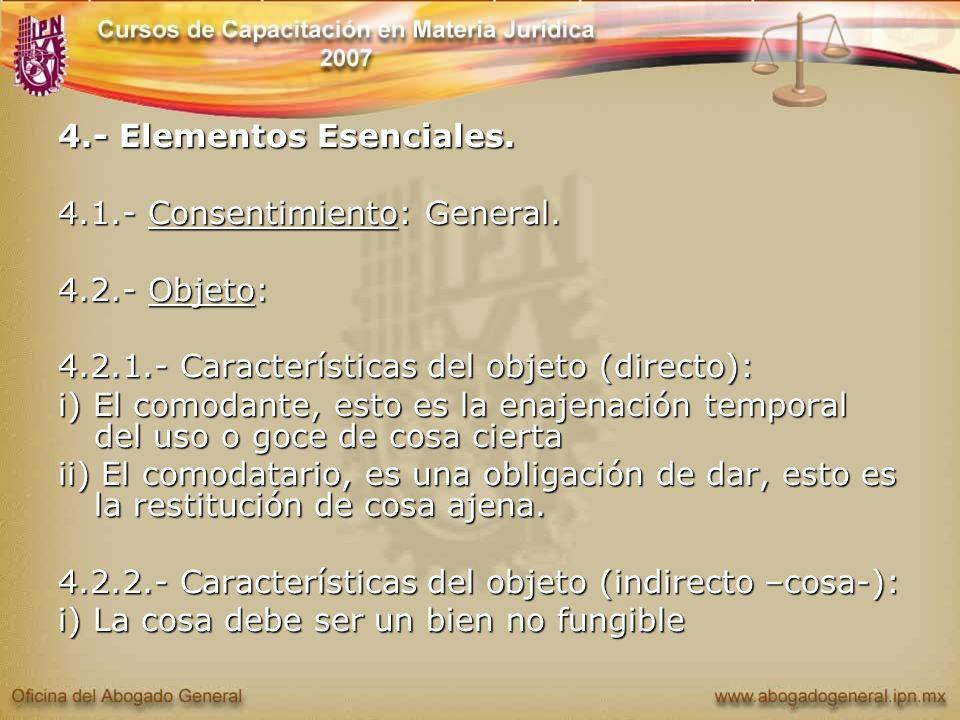 4.- Elementos Esenciales. 4.1.- Consentimiento: General. 4.2.- Objeto: 4.2.1.- Características del objeto (directo): i) El comodante, esto es la enaje