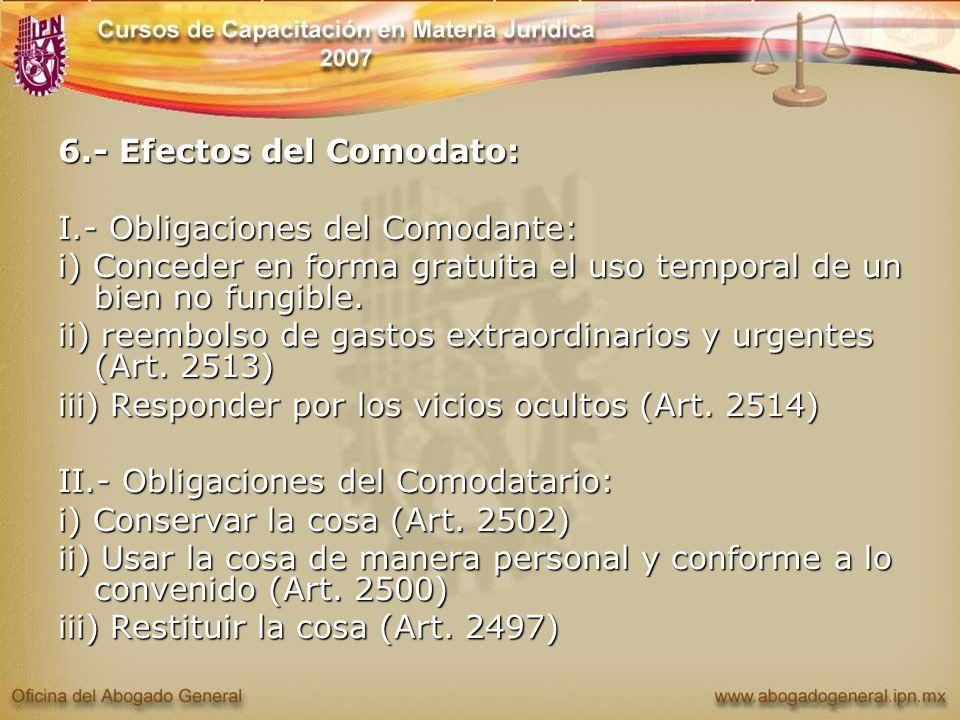 6.- Efectos del Comodato: I.- Obligaciones del Comodante: i) Conceder en forma gratuita el uso temporal de un bien no fungible. ii) reembolso de gasto
