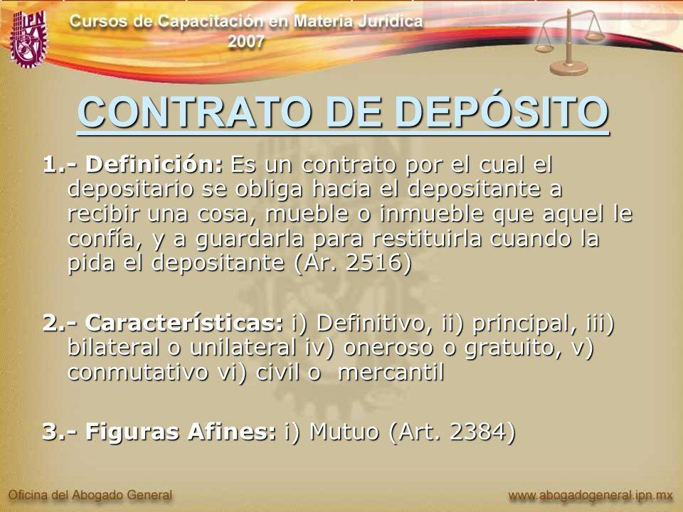 CONTRATO DE DEPÓSITO 1.- Definición: Es un contrato por el cual el depositario se obliga hacia el depositante a recibir una cosa, mueble o inmueble qu