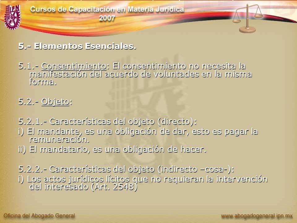5.- Elementos Esenciales. 5.1.- Consentimiento: El consentimiento no necesita la manifestación del acuerdo de voluntades en la misma forma. 5.2.- Obje