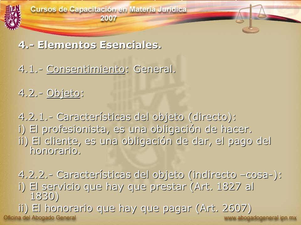 4.- Elementos Esenciales. 4.1.- Consentimiento: General. 4.2.- Objeto: 4.2.1.- Características del objeto (directo): i) El profesionista, es una oblig