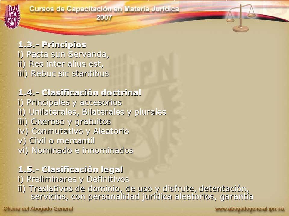 1.3.- Principios i) Pacta sun Servanda, ii) Res inter alius est, iii) Rebuc sic stantibus 1.4.- Clasificación doctrinal i) Principales y accesorios ii
