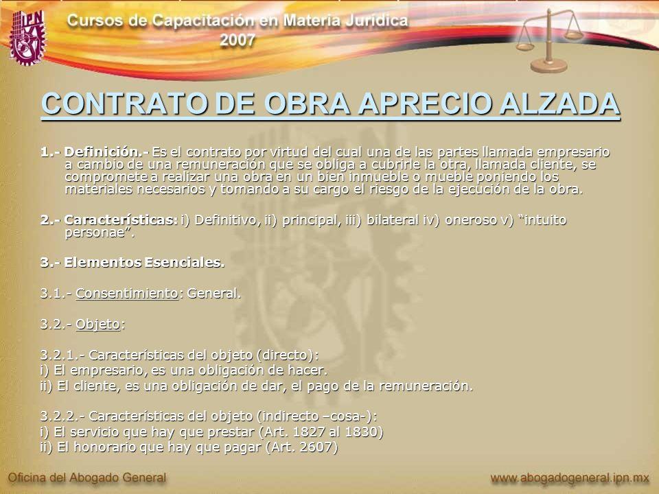 CONTRATO DE OBRA APRECIO ALZADA 1.- Definición.- Es el contrato por virtud del cual una de las partes llamada empresario a cambio de una remuneración