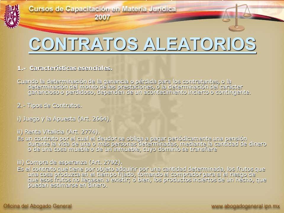 CONTRATOS ALEATORIOS 1.- Características esenciales. Cuando la determinación de la ganancia o pérdida para los contratantes, o la determinación del mo
