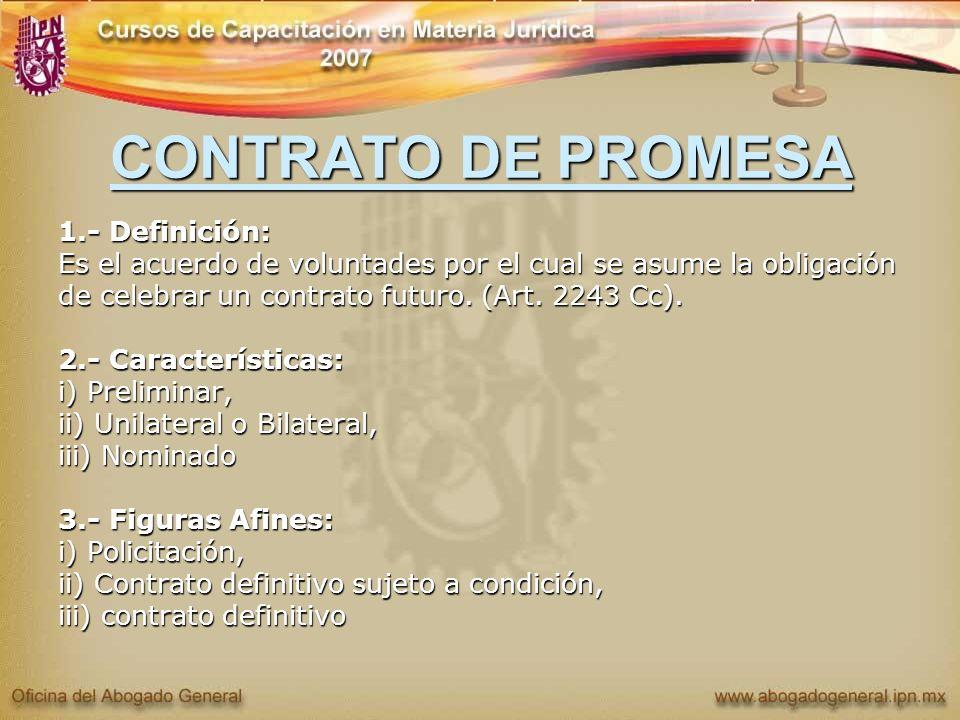 CONTRATO DE PROMESA 1.- Definición: Es el acuerdo de voluntades por el cual se asume la obligación de celebrar un contrato futuro. (Art. 2243 Cc). 2.-