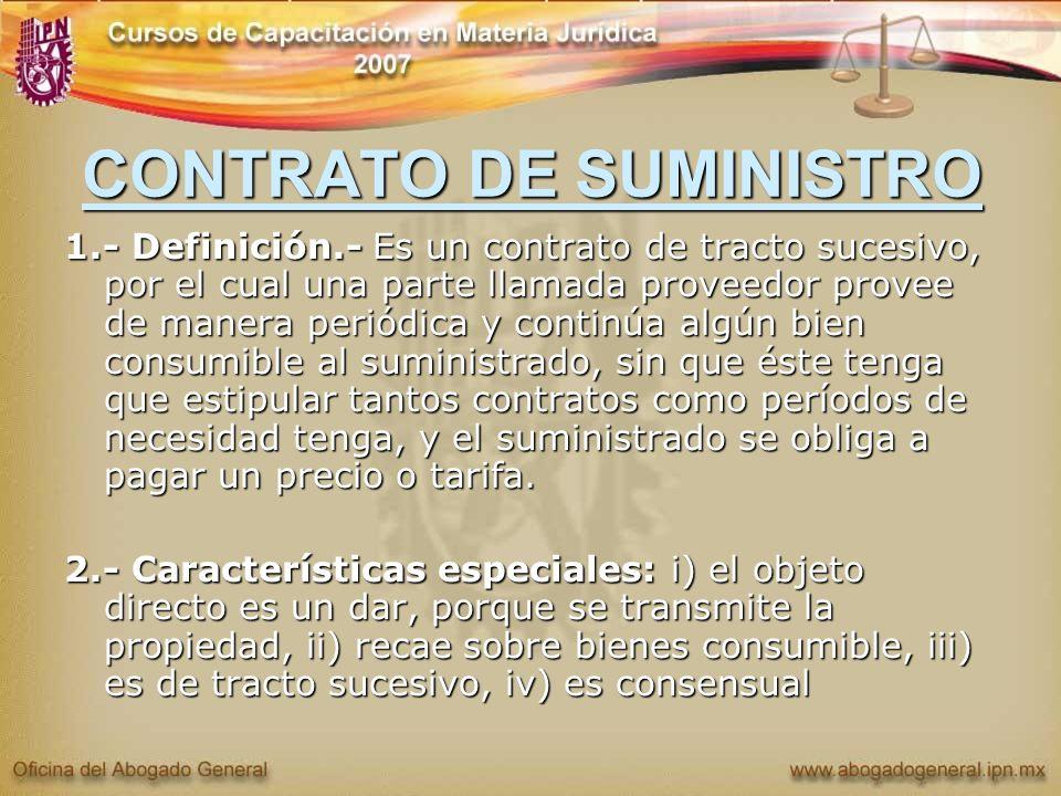 CONTRATO DE SUMINISTRO 1.- Definición.- Es un contrato de tracto sucesivo, por el cual una parte llamada proveedor provee de manera periódica y contin