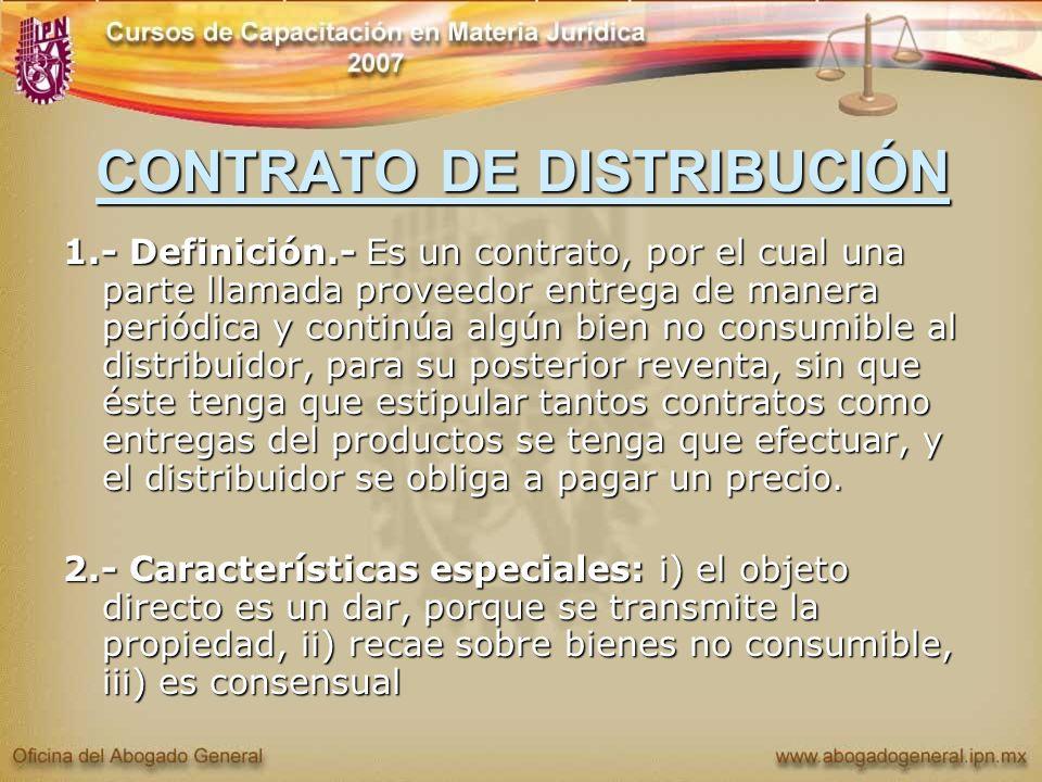 CONTRATO DE DISTRIBUCIÓN 1.- Definición.- Es un contrato, por el cual una parte llamada proveedor entrega de manera periódica y continúa algún bien no